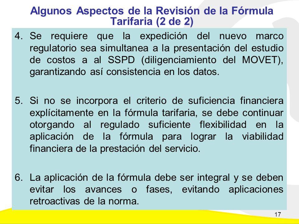 Algunos Aspectos de la Revisión de la Fórmula Tarifaria (2 de 2) 4.Se requiere que la expedición del nuevo marco regulatorio sea simultanea a la presentación del estudio de costos a al SSPD (diligenciamiento del MOVET), garantizando así consistencia en los datos.
