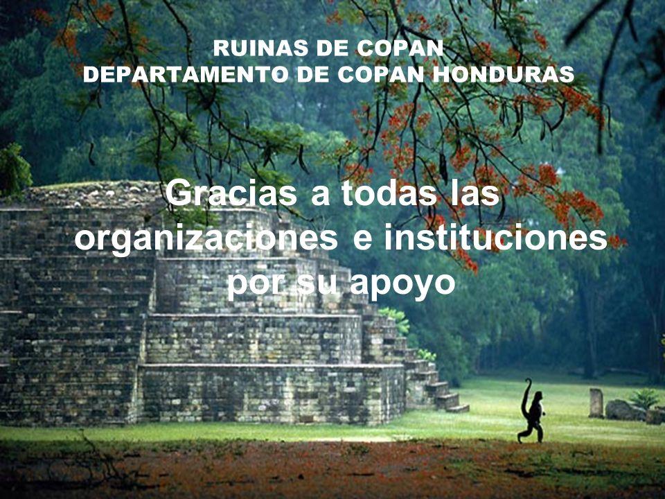 Gracias a todas las organizaciones e instituciones por su apoyo RUINAS DE COPAN DEPARTAMENTO DE COPAN HONDURAS