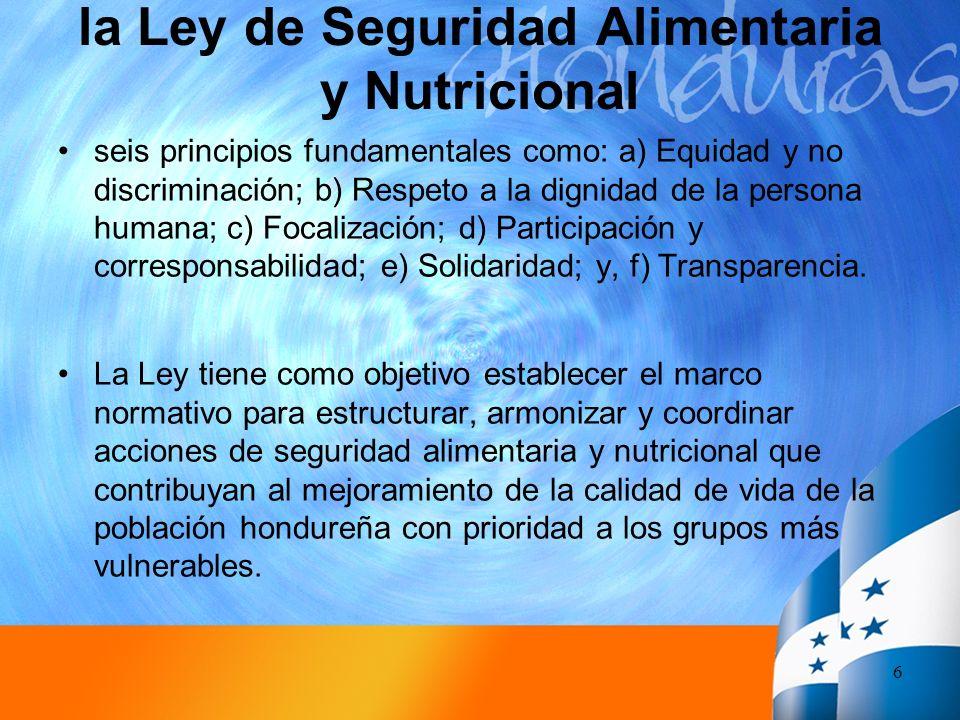 la Ley de Seguridad Alimentaria y Nutricional seis principios fundamentales como: a) Equidad y no discriminación; b) Respeto a la dignidad de la perso