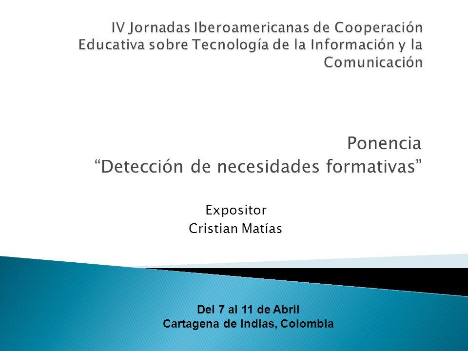 Ponencia Detección de necesidades formativas Expositor Cristian Matías Del 7 al 11 de Abril Cartagena de Indias, Colombia