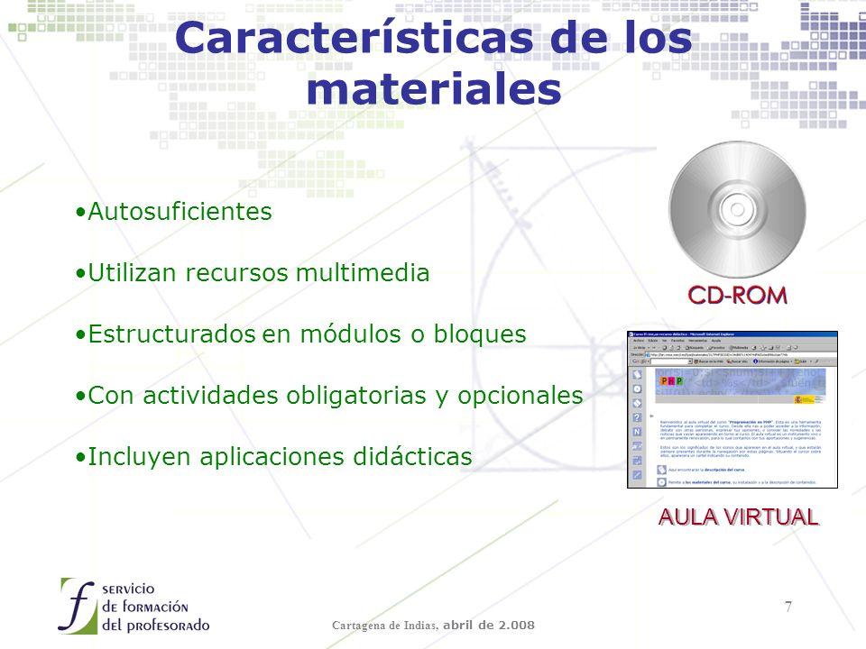 Cartagena de Indias, abril de 2.008 7 Características de los materiales Autosuficientes Utilizan recursos multimedia Estructurados en módulos o bloques Con actividades obligatorias y opcionales Incluyen aplicaciones didácticas AULA VIRTUAL