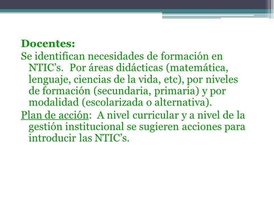 Docentes: Se identifican necesidades de formación en NTICs. Por áreas didácticas (matemática, lenguaje, ciencias de la vida, etc), por niveles de form