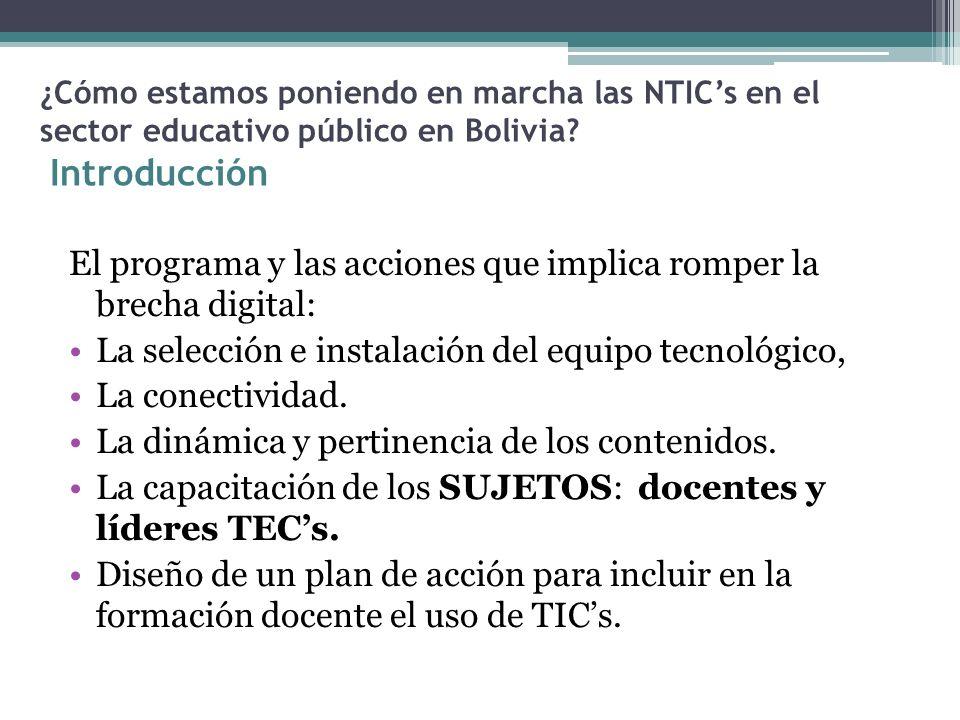 ¿Cómo estamos poniendo en marcha las NTICs en el sector educativo público en Bolivia? Introducción El programa y las acciones que implica romper la br