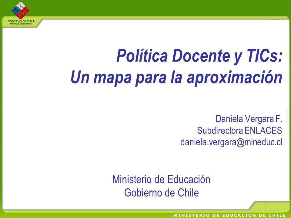 Política Docente y TICs: Un mapa para la aproximación Daniela Vergara F. Subdirectora ENLACES daniela.vergara@mineduc.cl Ministerio de Educación Gobie