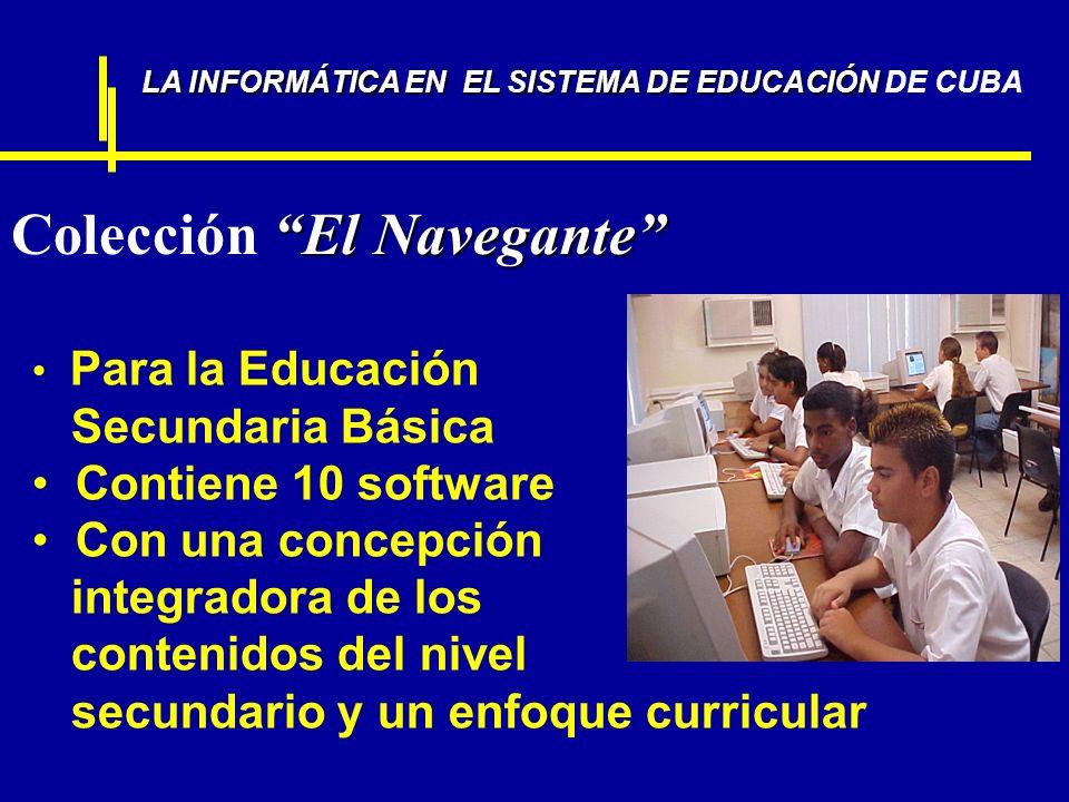 El Navegante Colección El Navegante LA INFORMÁTICA EN EL SISTEMA DE EDUCACIÓN LA INFORMÁTICA EN EL SISTEMA DE EDUCACIÓN DE CUBA Para la Educación Secu