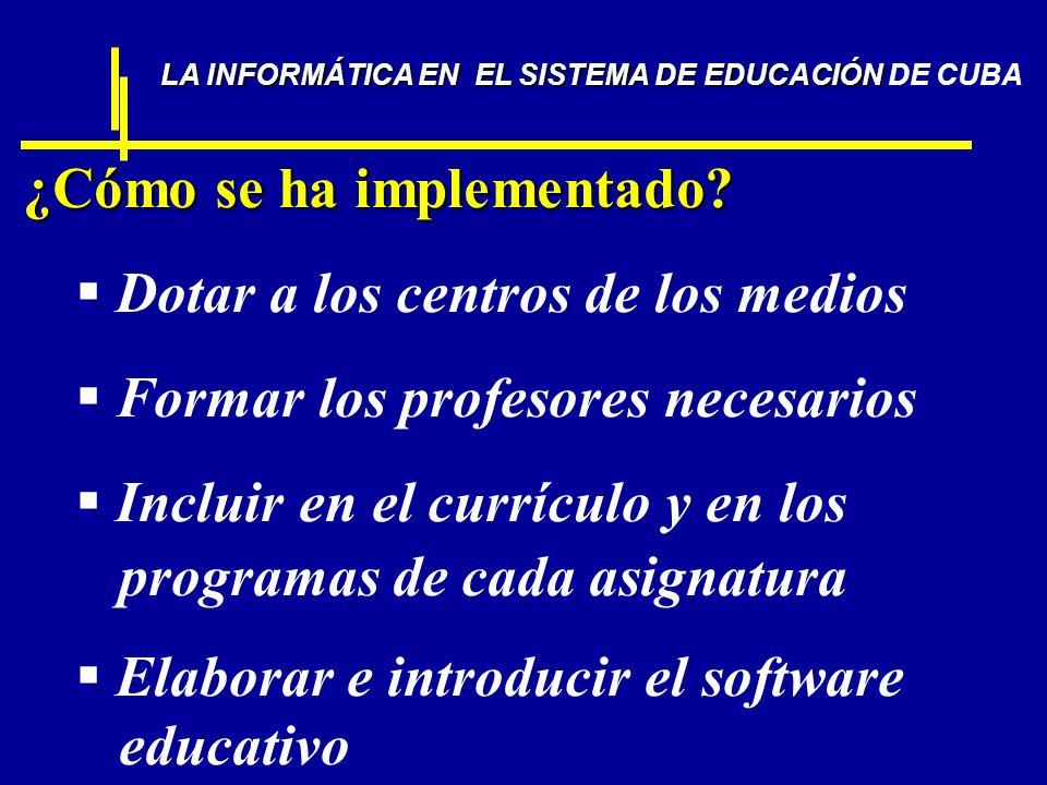 ¿Cómo se ha implementado? D otar a los centros de los medios F ormar los profesores necesarios I ncluir en el currículo y en los programas de cada asi