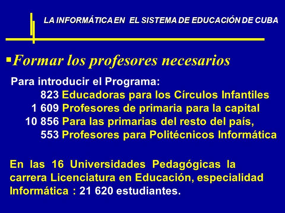 Formar los profesores necesarios LA INFORMÁTICA EN EL SISTEMA DE EDUCACIÓN LA INFORMÁTICA EN EL SISTEMA DE EDUCACIÓN DE CUBA Para introducir el Progra