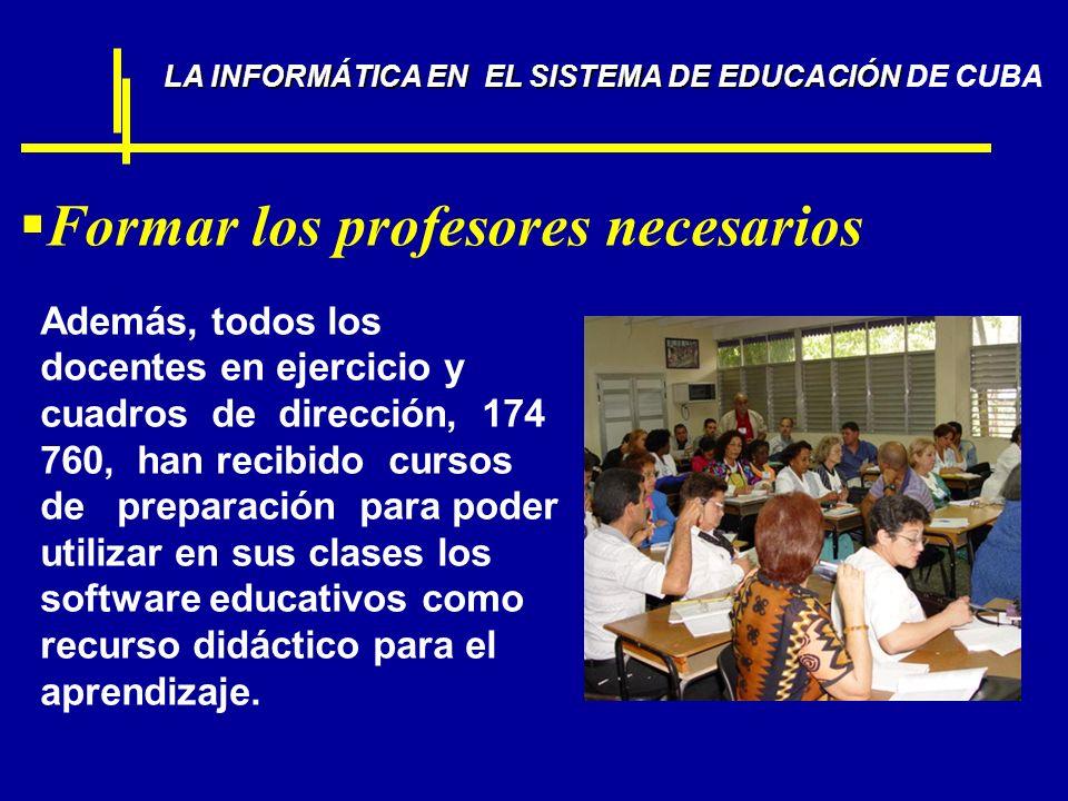 Formar los profesores necesarios LA INFORMÁTICA EN EL SISTEMA DE EDUCACIÓN LA INFORMÁTICA EN EL SISTEMA DE EDUCACIÓN DE CUBA Además, todos los docente