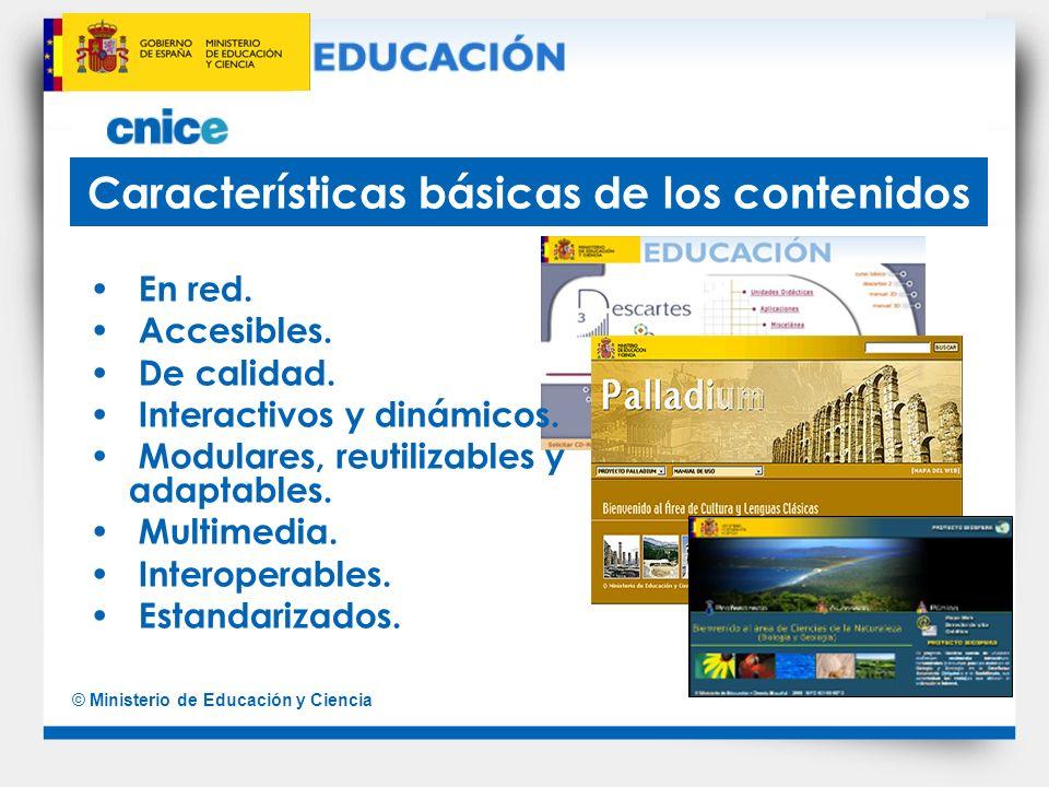 © Ministerio de Educación y Ciencia Características básicas de los contenidos En red. Accesibles. De calidad. Interactivos y dinámicos. Modulares, reu