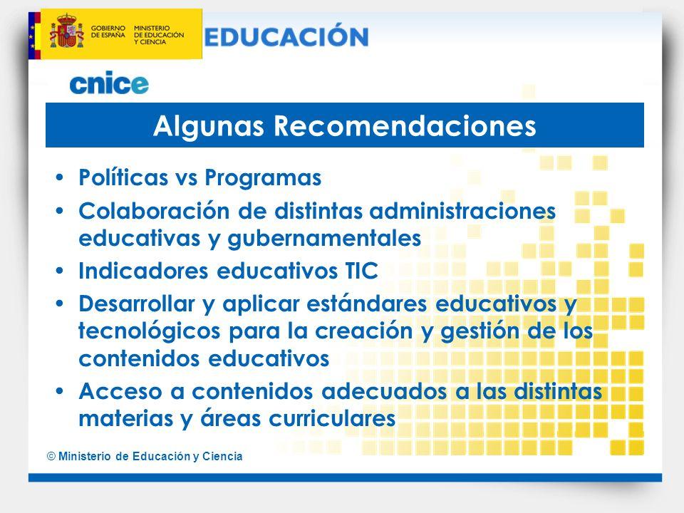 © Ministerio de Educación y Ciencia Algunas Recomendaciones Políticas vs Programas Colaboración de distintas administraciones educativas y gubernament