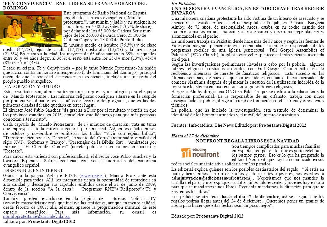 FE Y CONVIVENCIA –RNE- LIDERA SU FRANJA HORARIA DEL DOMINGO Este programa de Radio Nacional de España engloba los espacios evangélico ( Mundo protestante ), musulmán y judío y su audiencia se sitúa ahora en 70.000 oyentes (23,7% de share), por delante de los 63.000 de Cadena Ser y muy lejos de los 26.000 de Onda Cero, 25.000 de Cadena Cope y los 13.000 de Punto Radio.