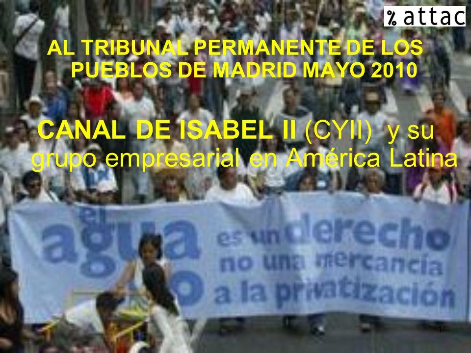 1 AL TRIBUNAL PERMANENTE DE LOS PUEBLOS DE MADRID MAYO 2010 CANAL DE ISABEL II (CYII) y su grupo empresarial en América Latina