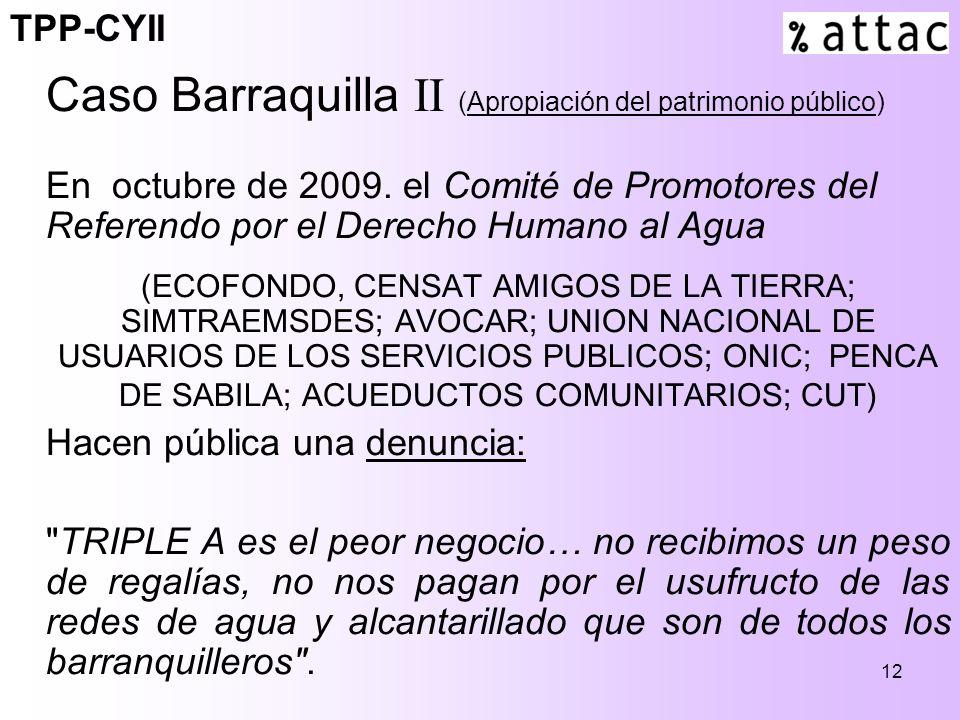12 Caso Barraquilla II (Apropiación del patrimonio público) En octubre de 2009. el Comité de Promotores del Referendo por el Derecho Humano al Agua (E