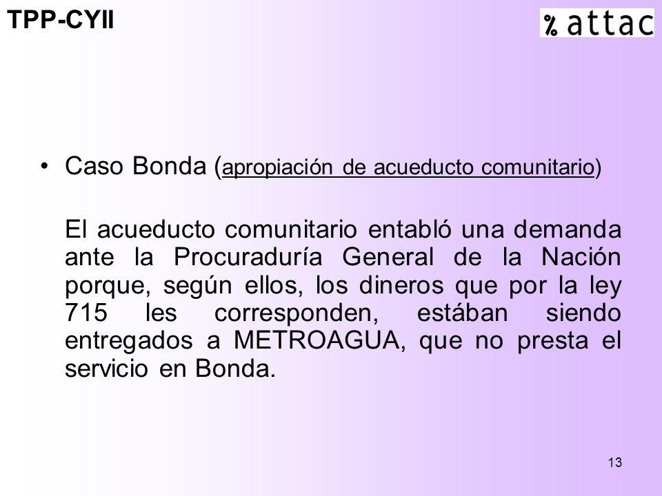 13 Caso Bonda ( apropiación de acueducto comunitario) El acueducto comunitario entabló una demanda ante la Procuraduría General de la Nación porque, según ellos, los dineros que por la ley 715 les corresponden, estában siendo entregados a METROAGUA, que no presta el servicio en Bonda.