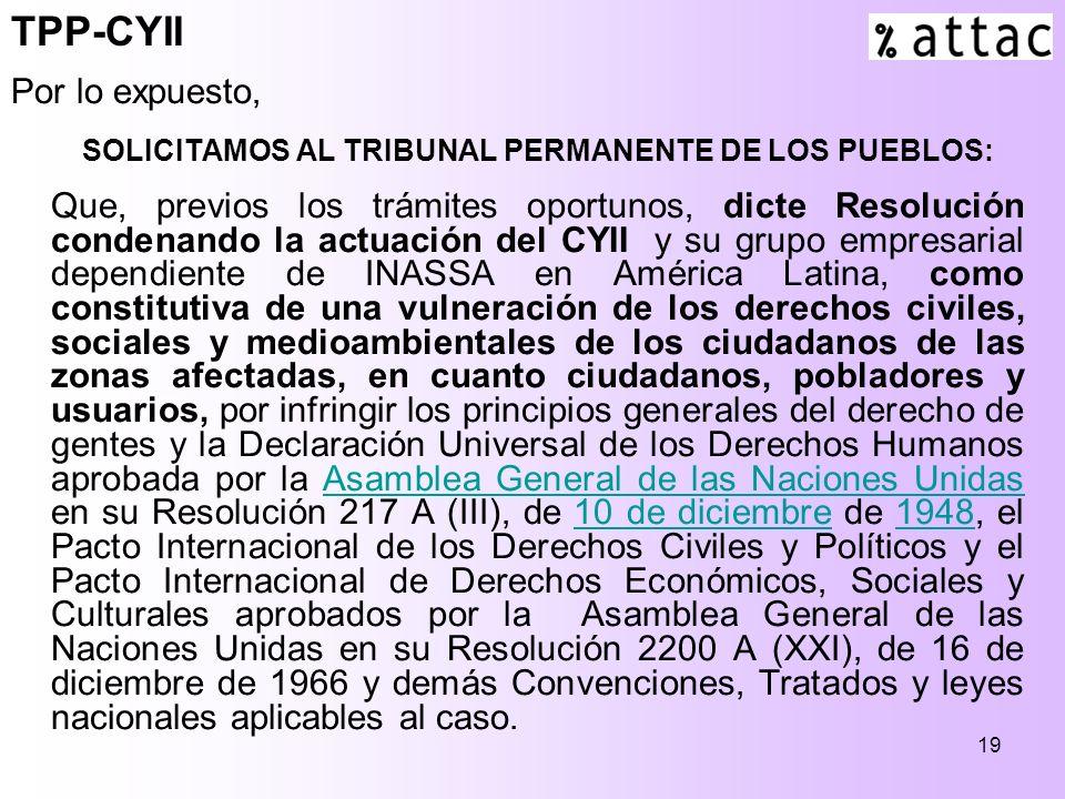 19 Por lo expuesto, SOLICITAMOS AL TRIBUNAL PERMANENTE DE LOS PUEBLOS: Que, previos los trámites oportunos, dicte Resolución condenando la actuación d