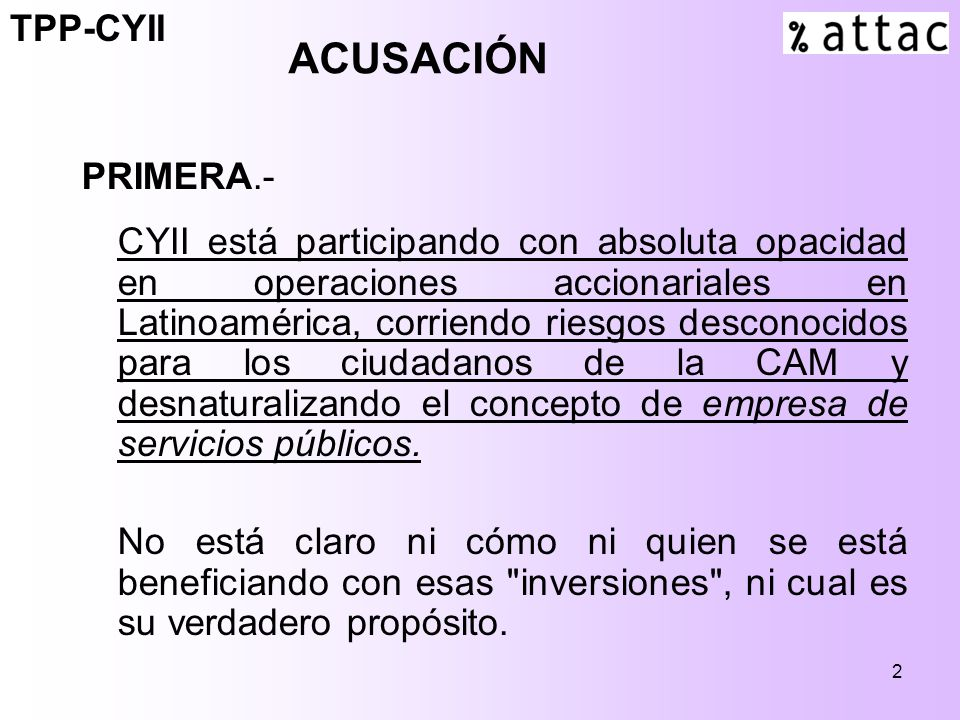 2 PRIMERA.- CYII está participando con absoluta opacidad en operaciones accionariales en Latinoamérica, corriendo riesgos desconocidos para los ciudadanos de la CAM y desnaturalizando el concepto de empresa de servicios públicos.