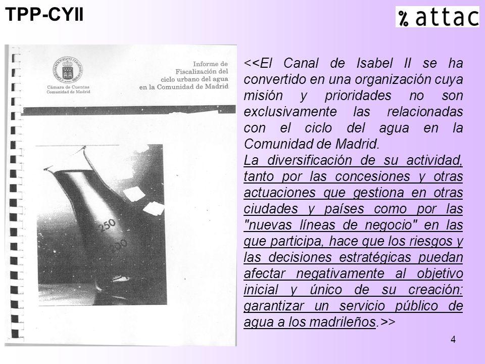 4 <<El Canal de Isabel II se ha convertido en una organización cuya misión y prioridades no son exclusivamente las relacionadas con el ciclo del agua en la Comunidad de Madrid.