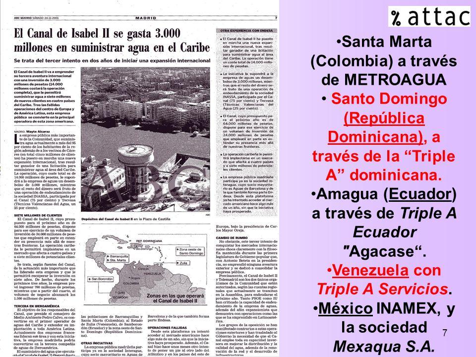 7 Santa Marta (Colombia) a través de METROAGUA Santo Domingo (República Dominicana), a través de la Triple A dominicana. Amagua (Ecuador) a través de