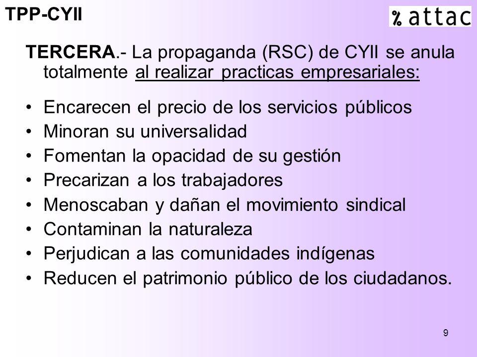 9 TERCERA.- La propaganda (RSC) de CYII se anula totalmente al realizar practicas empresariales: Encarecen el precio de los servicios públicos Minoran