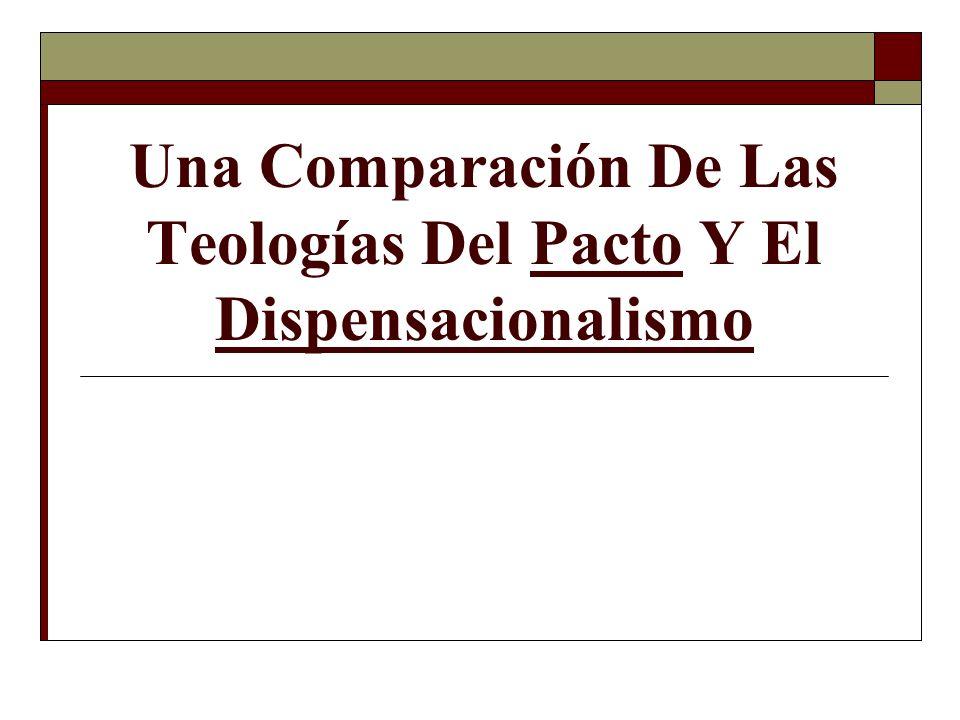 Una Comparación De Las Teologías Del Pacto Y El Dispensacionalismo