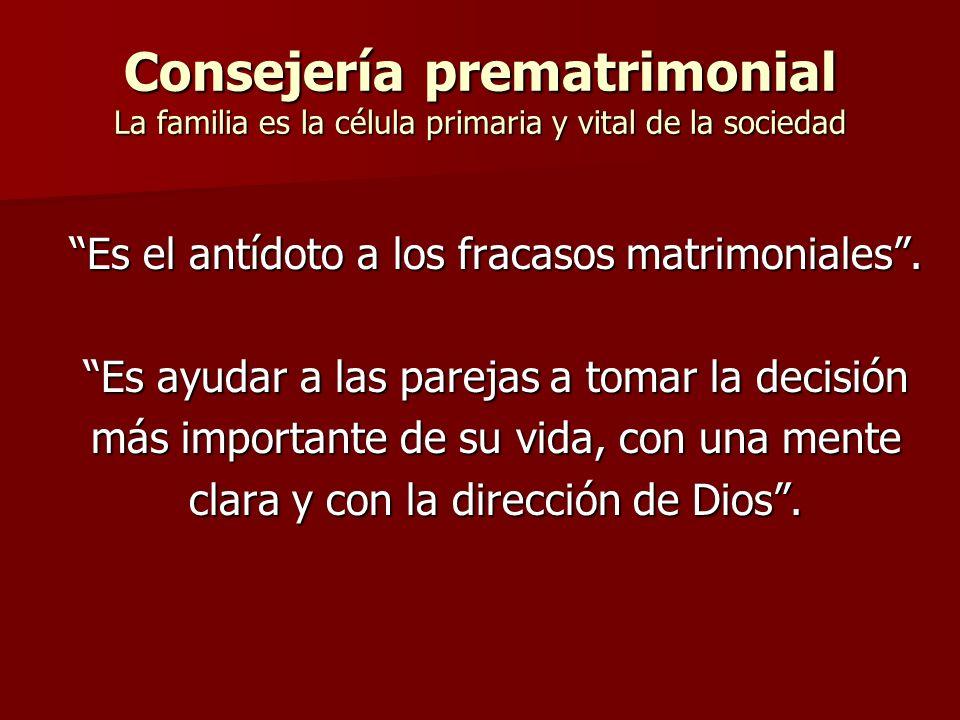 Consejería prematrimonial La familia es la célula primaria y vital de la sociedad Es el antídoto a los fracasos matrimoniales. Es ayudar a las parejas