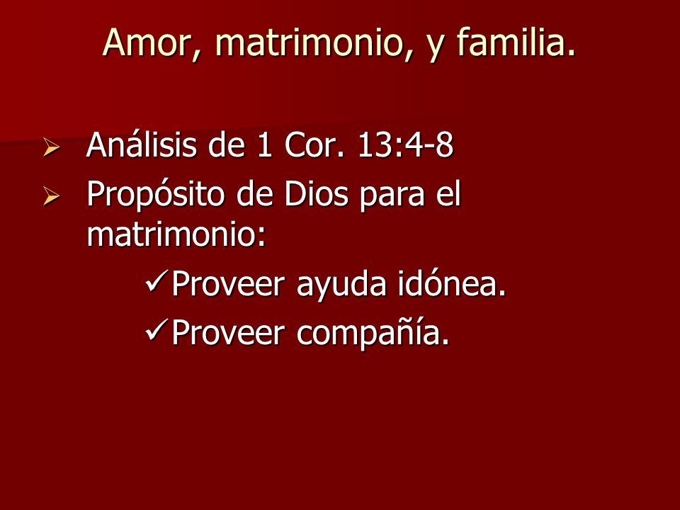 Amor, matrimonio, y familia. Análisis de 1 Cor. 13:4-8 Análisis de 1 Cor. 13:4-8 Propósito de Dios para el matrimonio: Propósito de Dios para el matri