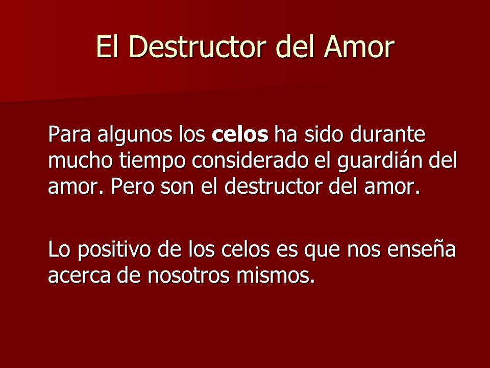El Destructor del Amor Para algunos los celos ha sido durante mucho tiempo considerado el guardián del amor. Pero son el destructor del amor. Lo posit