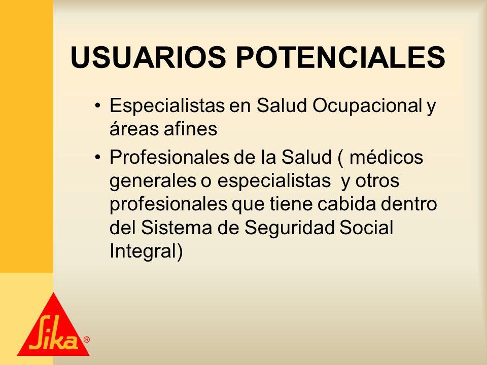 USUARIOS POTENCIALES Especialistas en Salud Ocupacional y áreas afines Profesionales de la Salud ( médicos generales o especialistas y otros profesion