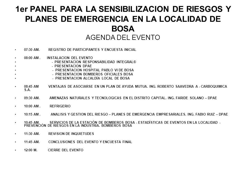 1er PANEL PARA LA SENSIBILIZACION DE RIESGOS Y PLANES DE EMERGENCIA EN LA LOCALIDAD DE BOSA AGENDA DEL EVENTO 07:30 AM. REGISTRO DE PARTICIPANTES Y EN