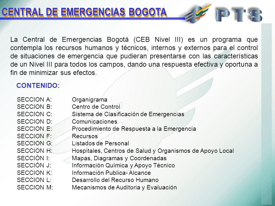 La Central de Emergencias Bogotá (CEB Nivel III) es un programa que contempla los recursos humanos y técnicos, internos y externos para el control de situaciones de emergencia que pudieran presentarse con las características de un Nivel III para todos los campos, dando una respuesta efectiva y oportuna a fin de minimizar sus efectos.