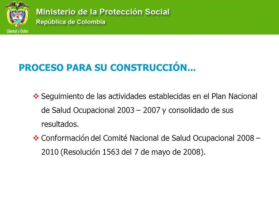 PROCESO PARA SU CONSTRUCCIÓN... Seguimiento de las actividades establecidas en el Plan Nacional de Salud Ocupacional 2003 – 2007 y consolidado de sus