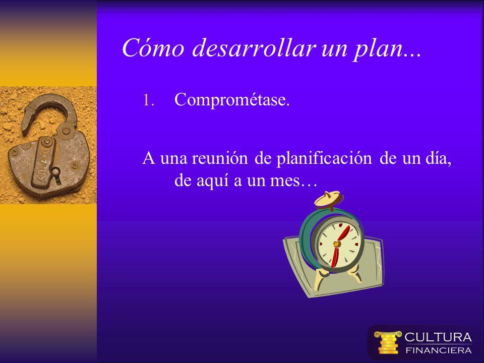1. Comprométase. A una reunión de planificación de un día, de aquí a un mes… Cómo desarrollar un plan...