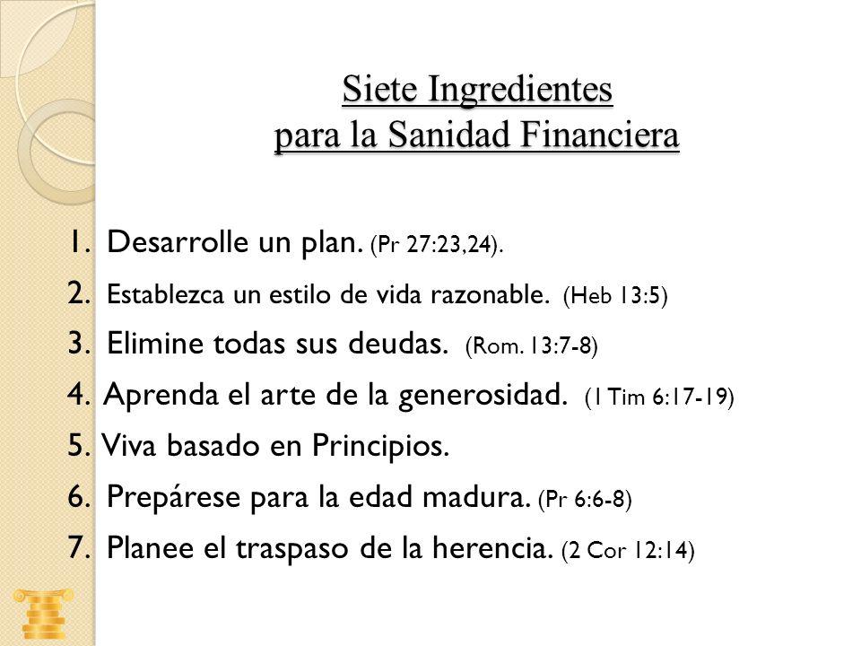 1. Desarrolle un plan. (Pr 27:23,24). 2. Establezca un estilo de vida razonable. (Heb 13:5) 3. Elimine todas sus deudas. (Rom. 13:7-8) 4. Aprenda el a