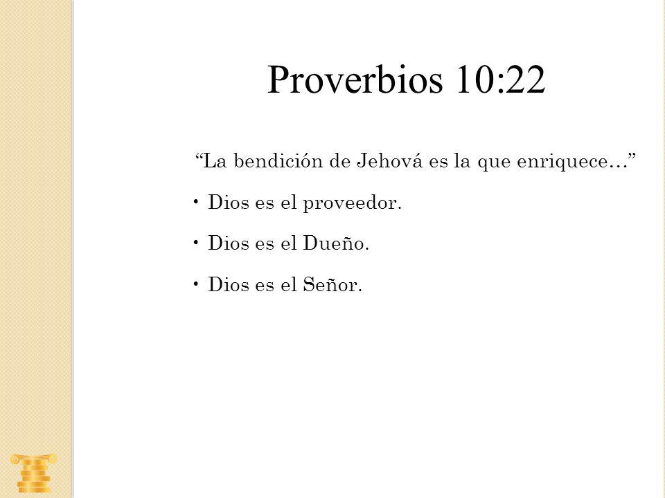 La bendición de Jehová es la que enriquece… Dios es el proveedor. Dios es el Dueño. Dios es el Señor. Proverbios 10:22