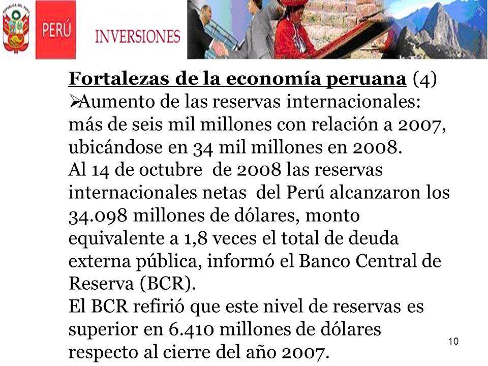 10 Fortalezas de la economía peruana (4) Aumento de las reservas internacionales: más de seis mil millones con relación a 2007, ubicándose en 34 mil m