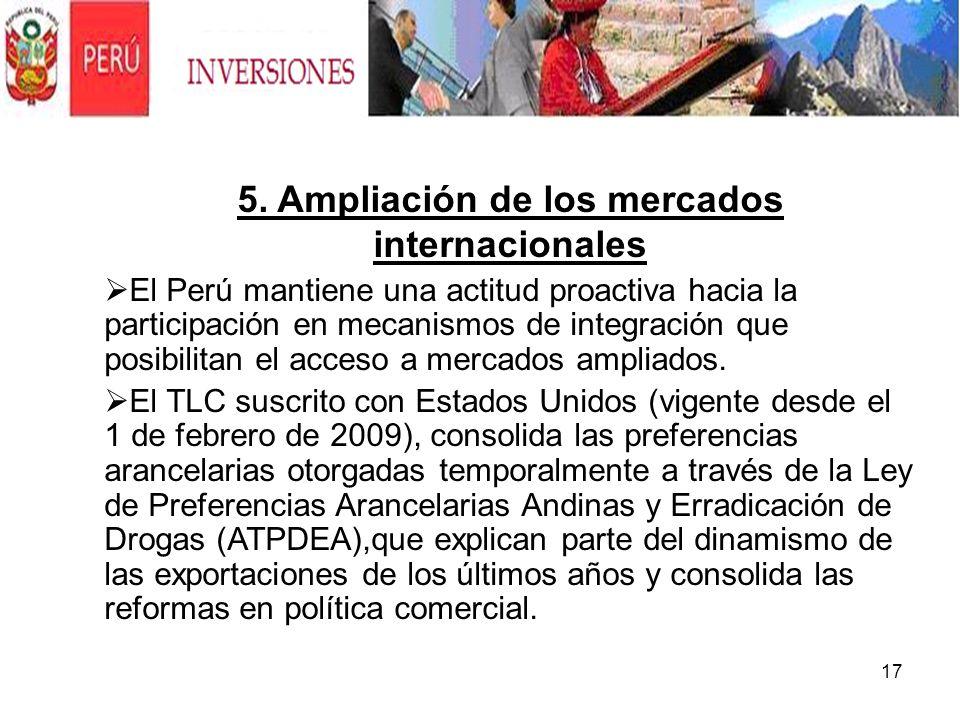 17 5. Ampliación de los mercados internacionales El Perú mantiene una actitud proactiva hacia la participación en mecanismos de integración que posibi
