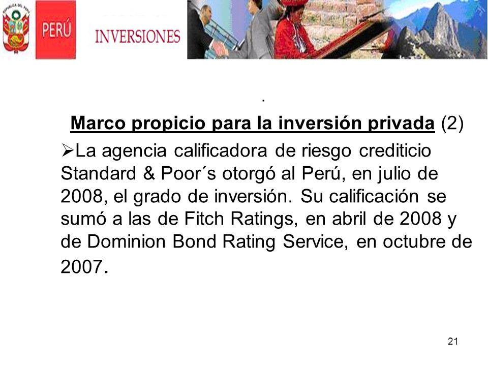 21. Marco propicio para la inversión privada (2) La agencia calificadora de riesgo crediticio Standard & Poor´s otorgó al Perú, en julio de 2008, el g