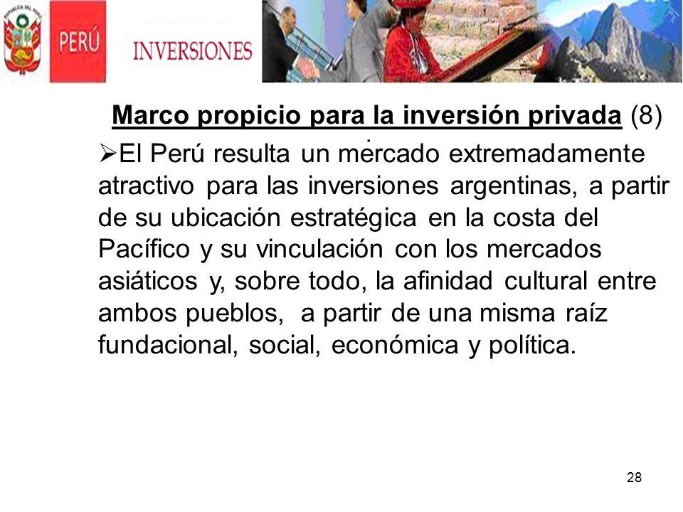 28. Marco propicio para la inversión privada (8) El Perú resulta un mercado extremadamente atractivo para las inversiones argentinas, a partir de su u