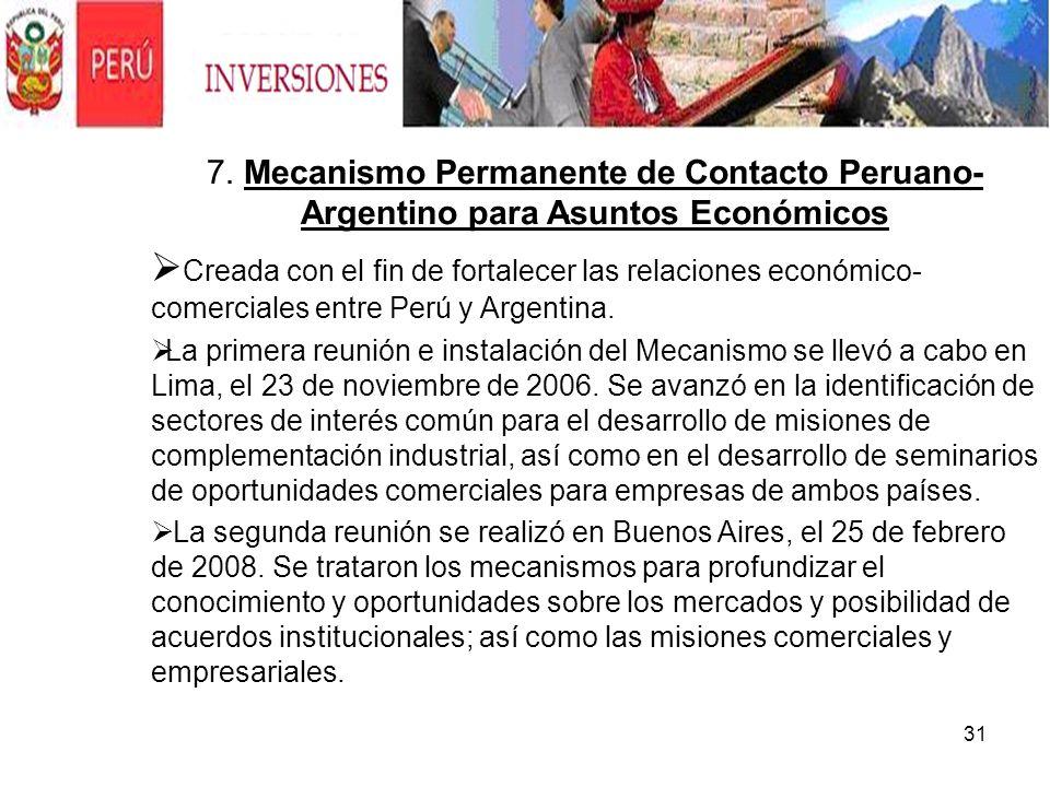 31. 7. Mecanismo Permanente de Contacto Peruano- Argentino para Asuntos Económicos Creada con el fin de fortalecer las relaciones económico- comercial
