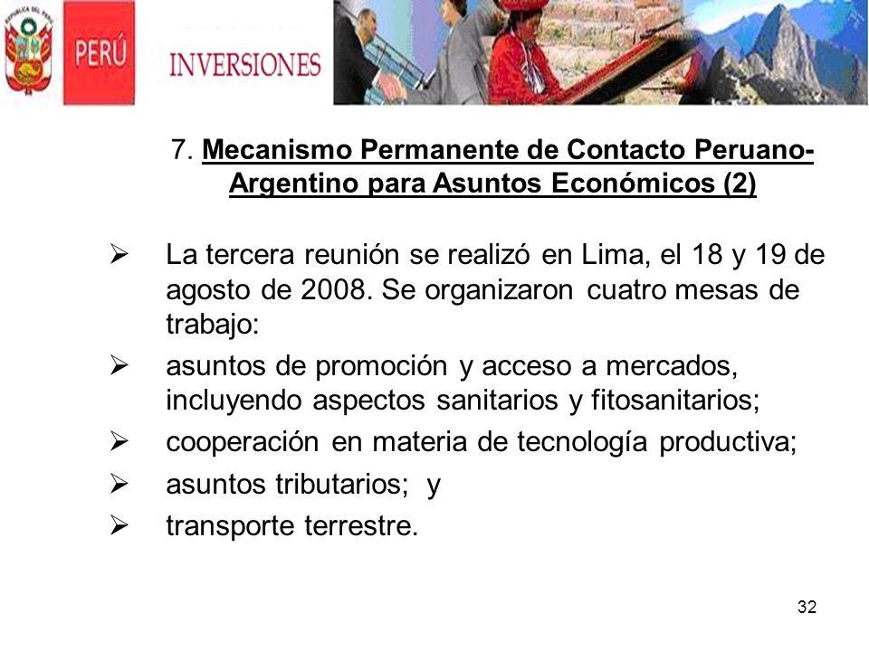 32. 7. Mecanismo Permanente de Contacto Peruano- Argentino para Asuntos Económicos (2) La tercera reunión se realizó en Lima, el 18 y 19 de agosto de