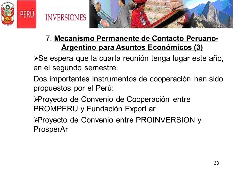 33. 7. Mecanismo Permanente de Contacto Peruano- Argentino para Asuntos Económicos (3) Se espera que la cuarta reunión tenga lugar este año, en el seg
