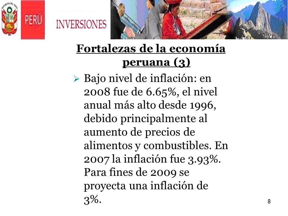 8 Fortalezas de la economía peruana (3) Bajo nivel de inflación: en 2008 fue de 6.65%, el nivel anual más alto desde 1996, debido principalmente al au