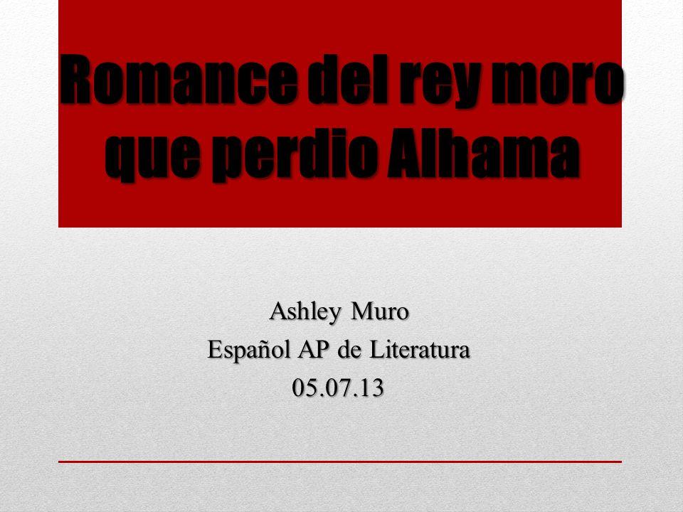 Romance del rey moro que perdio Alhama Ashley Muro Español AP de Literatura 05.07.13
