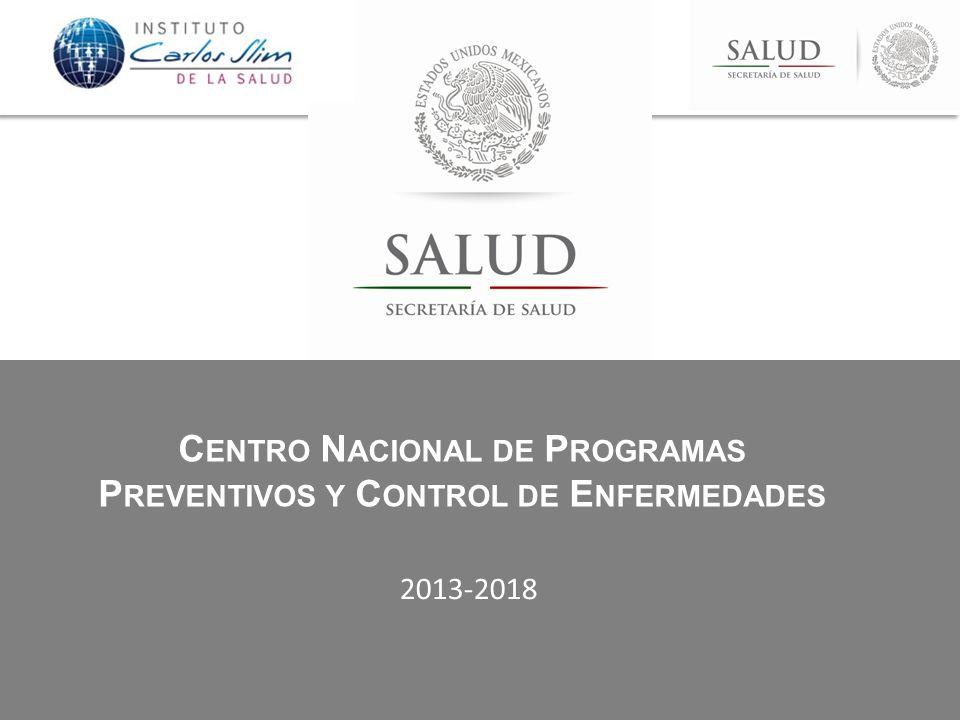 C ENTRO N ACIONAL DE P ROGRAMAS P REVENTIVOS Y C ONTROL DE E NFERMEDADES 2013-2018