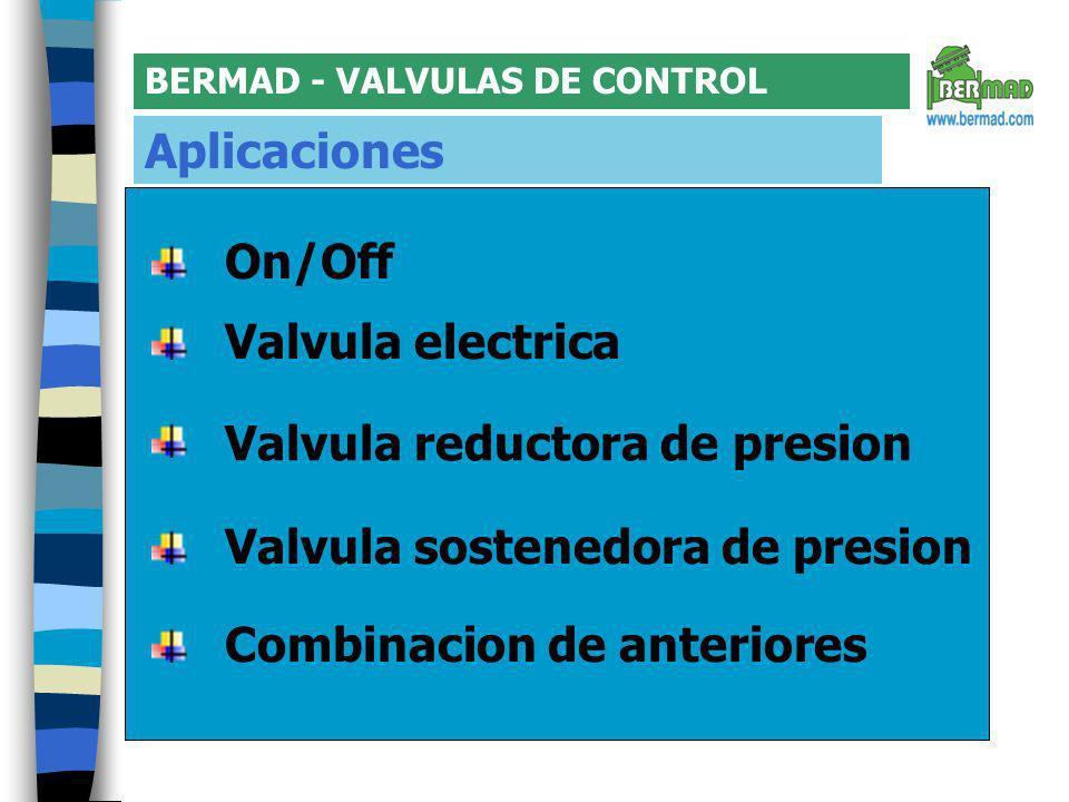 BERMAD - VALVULAS DE CONTROL Aplicaciones Combinacion de anteriores Valvula reductora de presion Valvula electrica Valvula sostenedora de presion On/Off