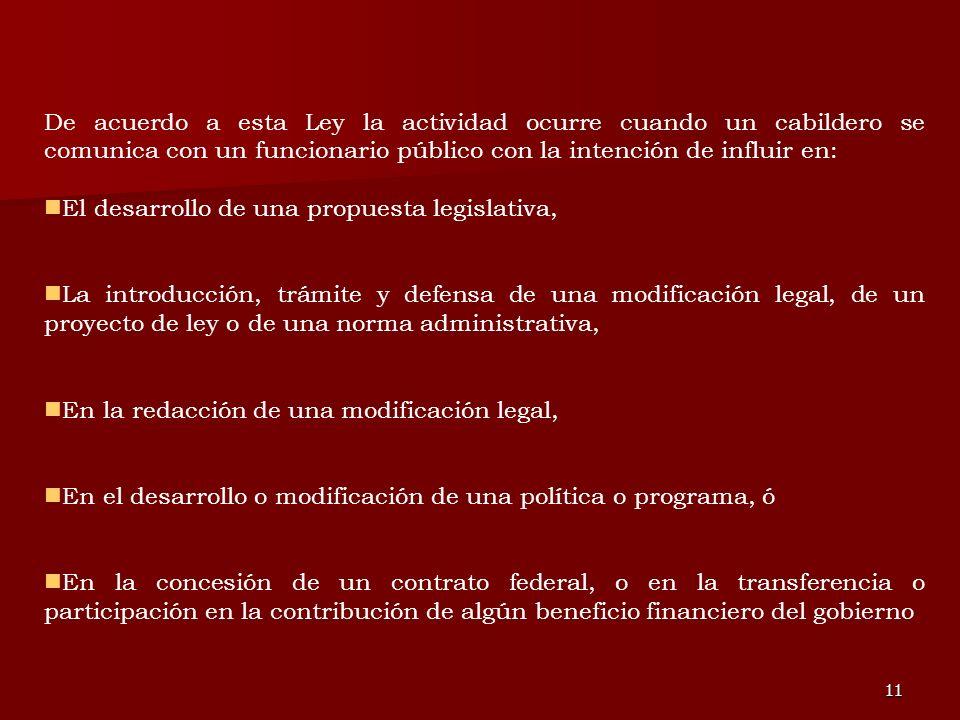 11 De acuerdo a esta Ley la actividad ocurre cuando un cabildero se comunica con un funcionario público con la intención de influir en: El desarrollo
