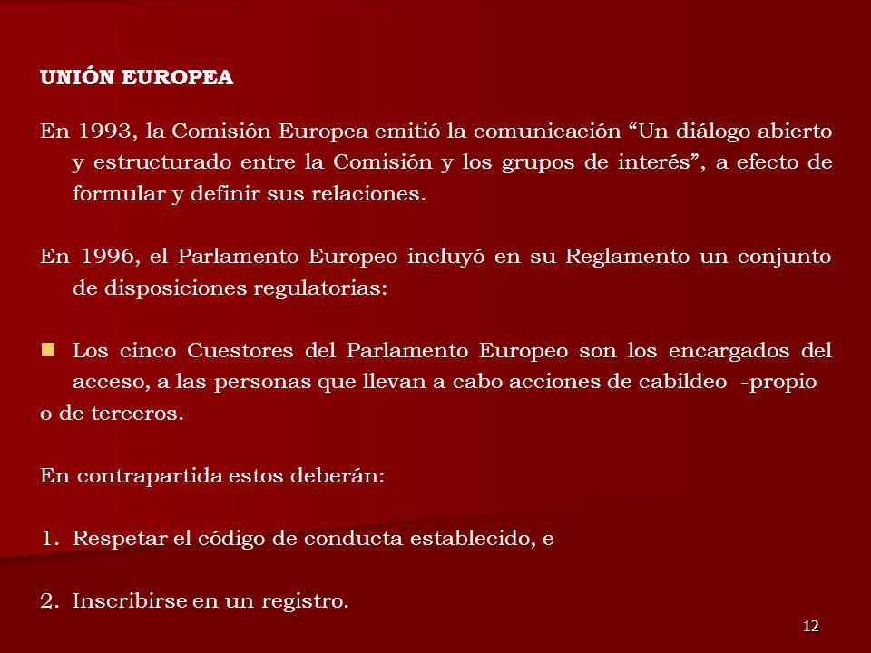 12 En 1993, la Comisión Europea emitió la comunicación Un diálogo abierto y estructurado entre la Comisión y los grupos de interés, a efecto de formul