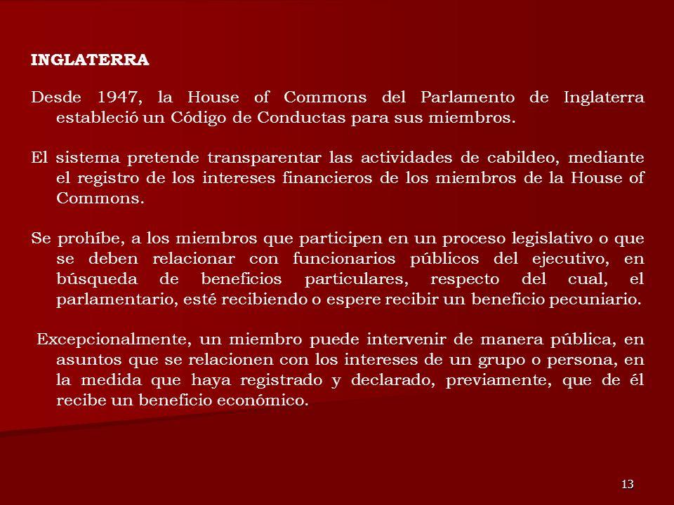 13 Desde 1947, la House of Commons del Parlamento de Inglaterra estableció un Código de Conductas para sus miembros. El sistema pretende transparentar