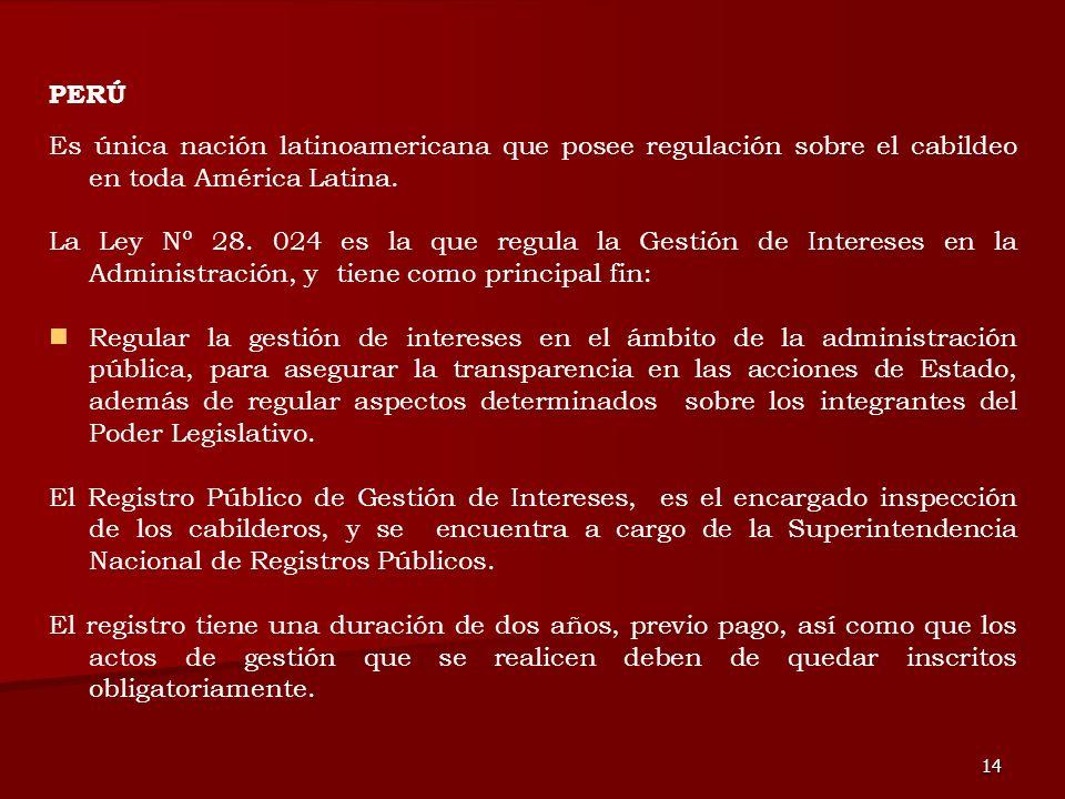 14 Es única nación latinoamericana que posee regulación sobre el cabildeo en toda América Latina. La Ley Nº 28. 024 es la que regula la Gestión de Int