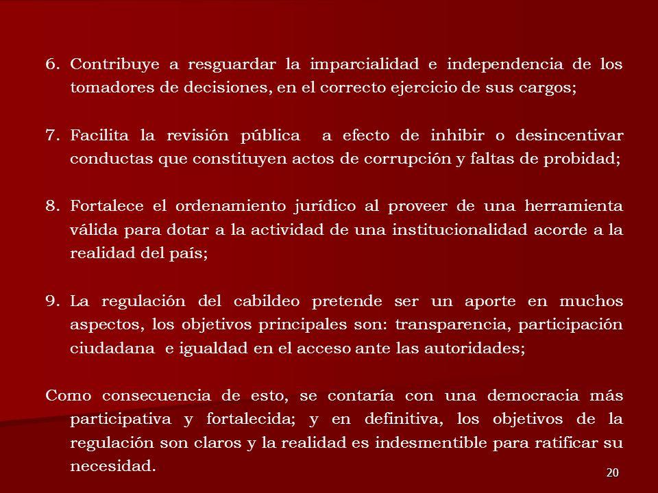 20 6.Contribuye a resguardar la imparcialidad e independencia de los tomadores de decisiones, en el correcto ejercicio de sus cargos; 7.Facilita la re